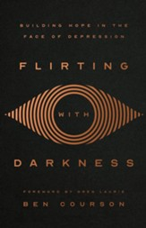 Flirting with Darkness: Building Hope in the Face of Depression - eBook