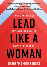 Lead Like a Woman: Gain Confidence, Navigate Obstacles, Empower Others - eBook
