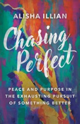 Chasing Perfect: Peace and Purpose in the Exhausting Pursuit of Something Better - eBook