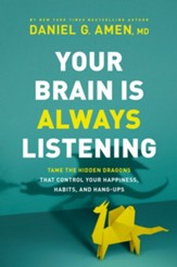 Your Brain Is Always Listening: Tame the Hidden Dragons That Control Your Happiness, Habits, and Hang-Ups - eBook