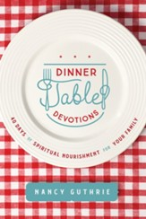 Dinner Table Devotions: 40 Days of Spiritual Nourishment for Your Family - eBook