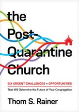 The Post-Quarantine Church: Six Urgent Challenges and Opportunities That Will Determine the Future of Your Congregation - eBook