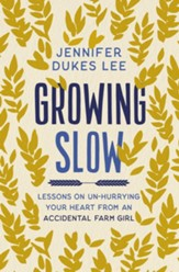 Growing Slow: Lessons on Un-Hurrying Your Heart from an Accidental Farm Girl - eBook