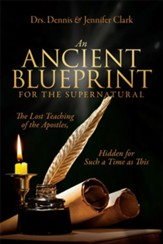 An Ancient Blueprint for the Supernatural: The Lost Teachings of the Apostles, Hidden for Such a Time as This - eBook