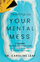 Cleaning Up Your Mental Mess: 5 Simple, Scientifically Proven Steps to Reduce Anxiety, Stress, and Toxic Thinking - eBook