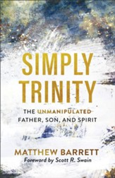 Simply Trinity: The Unmanipulated Father, Son, and Spirit - eBook