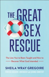 The Great Sex Rescue: The Lies You've Been Taught and How to Recover What God Intended - eBook