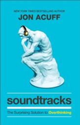 Soundtracks: The Surprising Solution to Overthinking - eBook