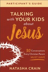 Talking with Your Kids about Jesus Participant's Guide: 30 Conversations Every Christian Parent Must Have - eBook