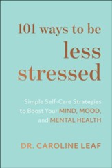 101 Ways to Be Less Stressed: Simple Self-Care Strategies to Boost Your Mind, Mood, and Mental Health - eBook