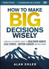 How to Make Big Decisions Wisely Video Study: A Biblical and Scientific Guide to Healthier Habits, Less Stress, A Better Career, and Much More