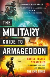 The Military Guide to Armageddon: Battle-Tested Strategies to Prepare Your Life and Soul for the End Times - eBook