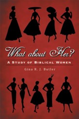 What About Her?: A Study of Biblical Women - eBook