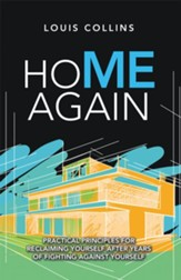 Home Again: Practical Principles for Reclaiming Yourself After Years of Fighting Against Yourself - eBook