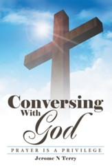 Conversing with God: Prayer Is a Privilege - eBook