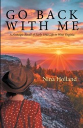Go Back with Me: A Nostalgic Recall of Early 1940 Life in West Virginia - eBook