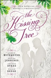 The Kissing Tree: Four Novellas Rooted in Timeless Love - eBook