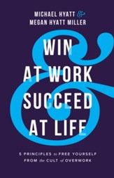 Win at Work and Succeed at Life: 5 Principles to Free Yourself from the Cult of Overwork - eBook