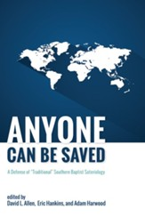 Anyone Can Be Saved: A Defense of Traditional Southern Baptist Soteriology - eBook