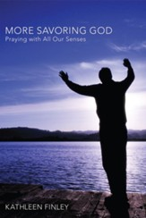 More Savoring God: Praying with All Our Senses - eBook