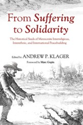 From Suffering to Solidarity: The Historical Seeds of Mennonite Interreligious, Interethnic, and International Peacebuilding - eBook