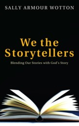We the Storytellers: Blending Our Stories with God's Story - eBook