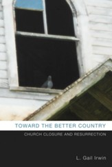 Toward the Better Country: Church Closure and Resurrection - eBook
