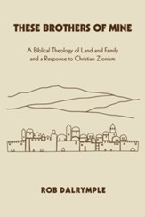 These Brothers of Mine: A Biblical Theology of Land and Family and a Response to Christian Zionism - eBook