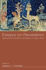 Essays on Revelation: Appropriating Yesterday's Apocalypse in Today's World - eBook
