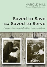Saved to Save and Saved to Serve: Perspectives on Salvation Army History - eBook