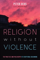 Religion without Violence: The Practice and Philosophy of Scriptural Reasoning - eBook