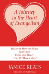 A Journey to the Heart of Evangelism: Discover How to Share Your Faith from Your Heart -You DO Have a Story! - eBook