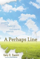 A Perhaps Line: Poetry of the Material and Immaterial Worlds - eBook