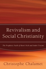 Revivalism and Social Christianity: The Prophetic Faith of Henri Nick and Andre Trocme - eBook
