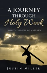 A Journey Through Holy Week: From the Gospel of Matthew - eBook