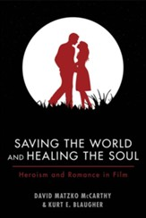 Saving the World and Healing the Soul: Heroism and Romance in Film - eBook