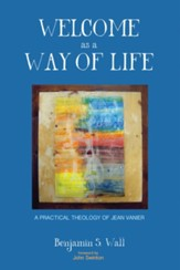 Welcome as a Way of Life: A Practical Theology of Jean Vanier - eBook