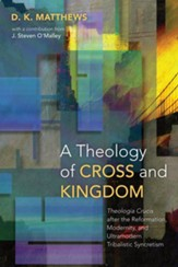 A Theology of Cross and Kingdom: Theologia Crucis after the Reformation, Modernity, and Ultramodern Tribalistic Syncretism - eBook