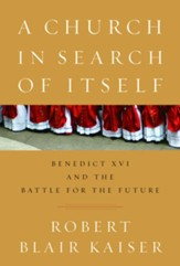 A Church in Search of Itself: Benedict XVI and the Battle for the Future - eBook