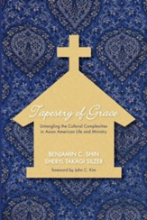 Tapestry of Grace: Untangling the Cultural Complexities in Asian American Life and Ministry - eBook