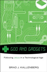 God and Gadgets: Following Jesus in a Technological Age - eBook