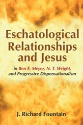Eschatological Relationships and Jesus in Ben F. Meyer, N. T. Wright, and Progressive Dispensationalism - eBook
