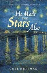 He Made the Stars Also: Seven Stories that Had to Be Told - eBook