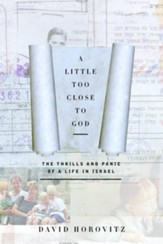A Little Too Close to God: The Thrills and Panic of a Life in Israel - eBook