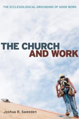 The Church and Work: The Ecclesiological Grounding of Good Work - eBook