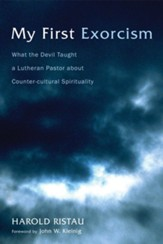 My First Exorcism: What the Devil Taught a Lutheran Pastor about Counter-cultural Spirituality - eBook