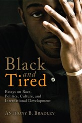Black and Tired: Essays on Race, Politics, Culture, and International Development - eBook