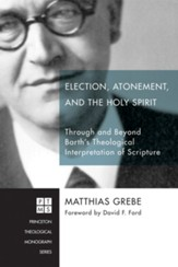Election, Atonement, and the Holy Spirit: Through and Beyond Barth's Theological Interpretation of Scripture - eBook