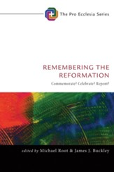 Remembering the Reformation: Commemorate? Celebrate? Repent? - eBook