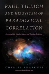 Paul Tillich and His System of Paradoxical Correlation: Forging a New Way for Science and Theology Relations - eBook